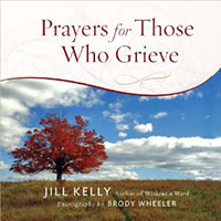 Prayers for Those Who Grieve by Jill Kelly